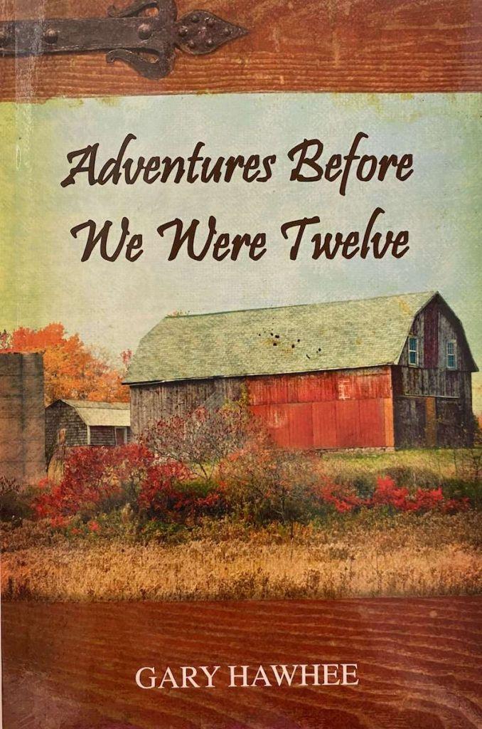 Adventures Before We Were Twelve by Gary Hawhee