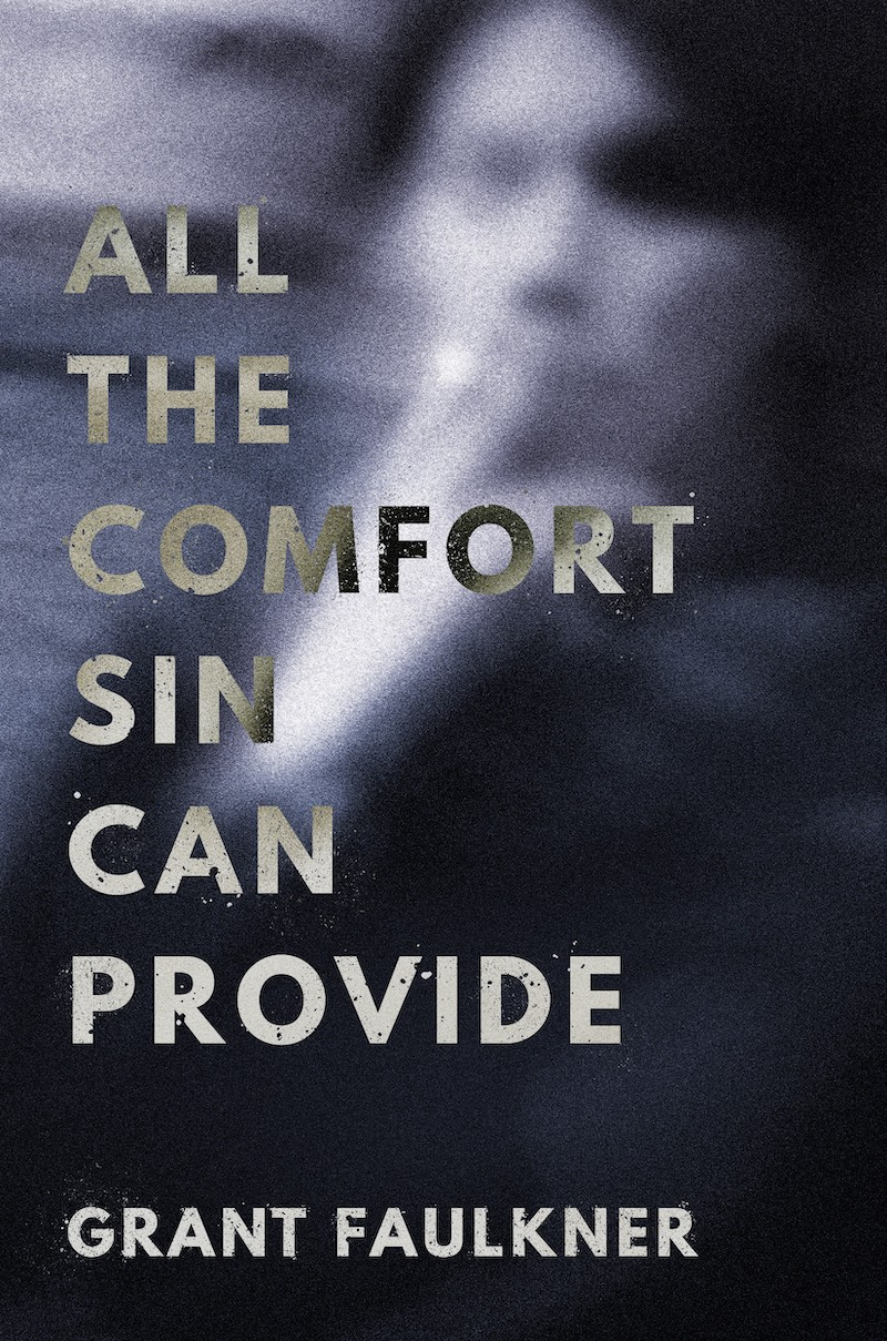 All the Comfort Sin Can Provide by Grant Faulkner