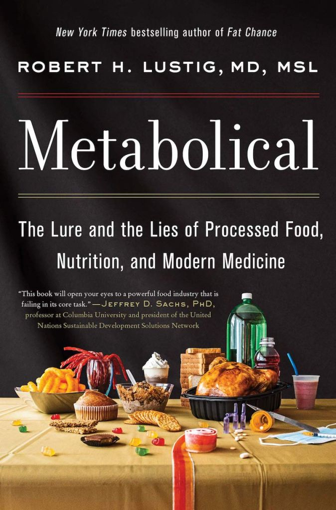 Metabolical: The Lure and Lies of Processed Food, Nutrition and Modern Medicine by Robert H. Lustig, MD, MSL