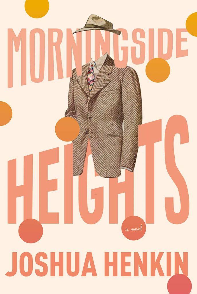 Morningside Heights by Joshua Henkin