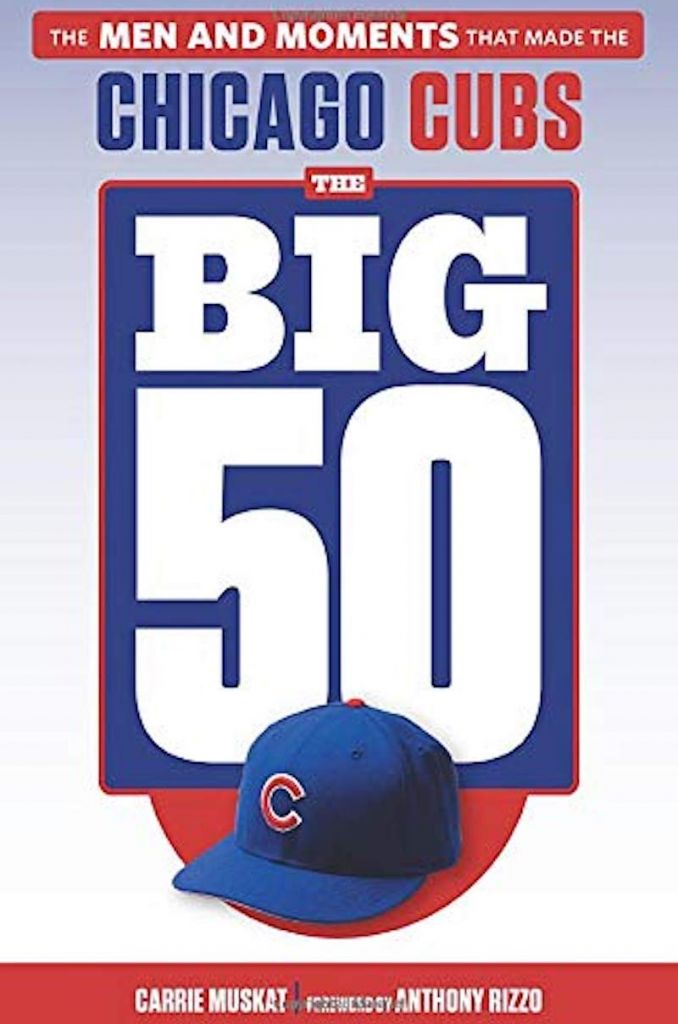 The Big 50: The Men and Moments That Made the Chicago Cubs by Carrie Muskat