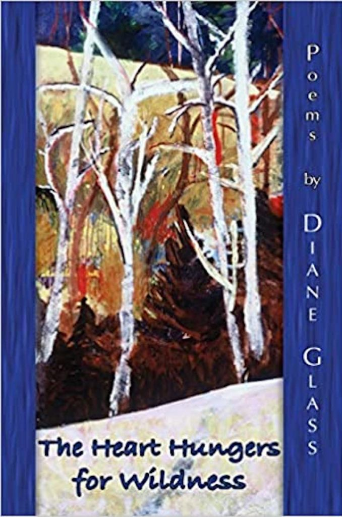 The Heart Hungers fro Wilderness by Diane Glass